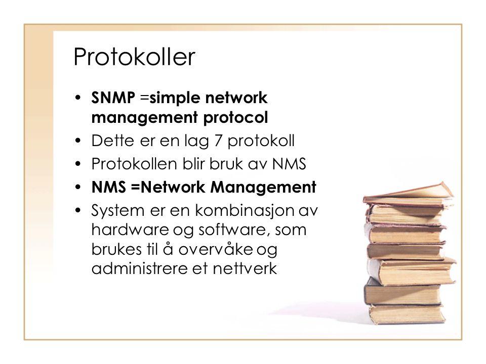 Protokoller • SNMP = simple network management protocol •Dette er en lag 7 protokoll •Protokollen blir bruk av NMS • NMS =Network Management •System e