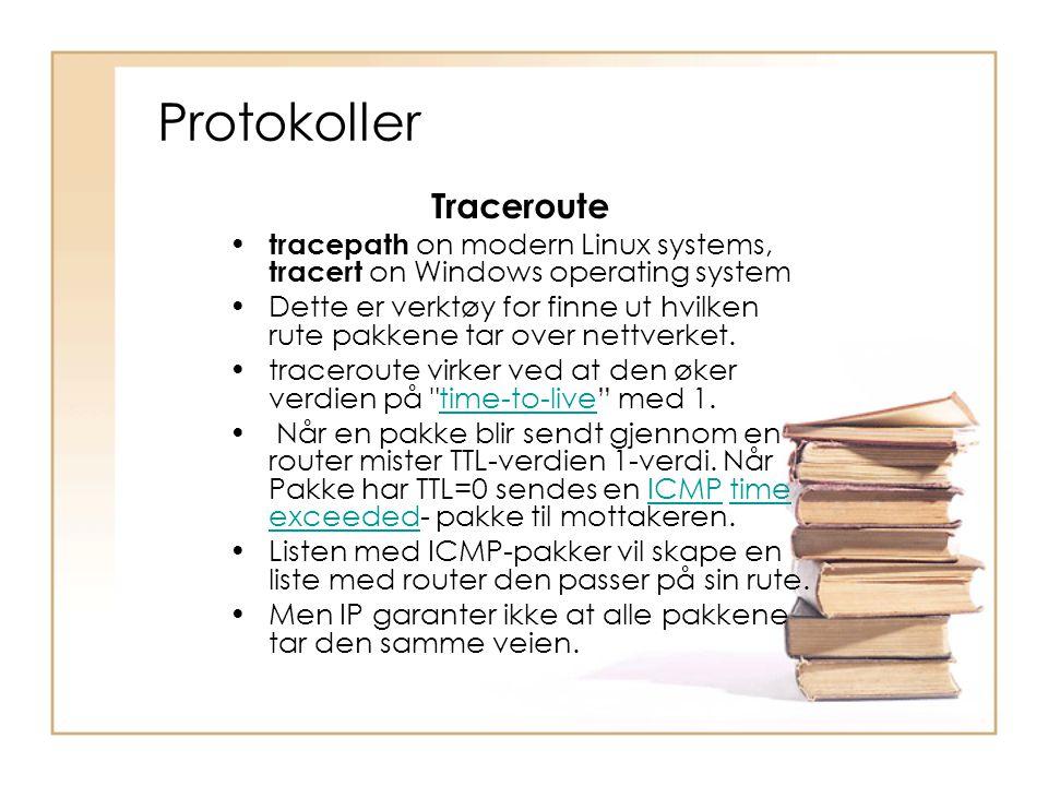 Protokoller Traceroute • tracepath on modern Linux systems, tracert on Windows operating system •Dette er verktøy for finne ut hvilken rute pakkene ta