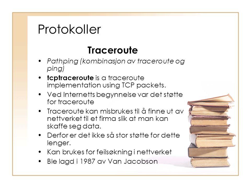 Protokoller Traceroute •Pathping (kombinasjon av traceroute og ping) • tcptraceroute is a traceroute implementation using TCP packets. •Ved Internetts