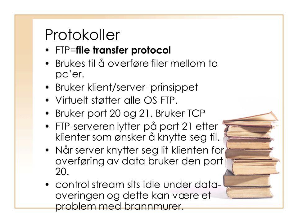 Protokoller •FTP= file transfer protocol •Brukes til å overføre filer mellom to pc'er. •Bruker klient/server- prinsippet •Virtuelt støtter alle OS FTP
