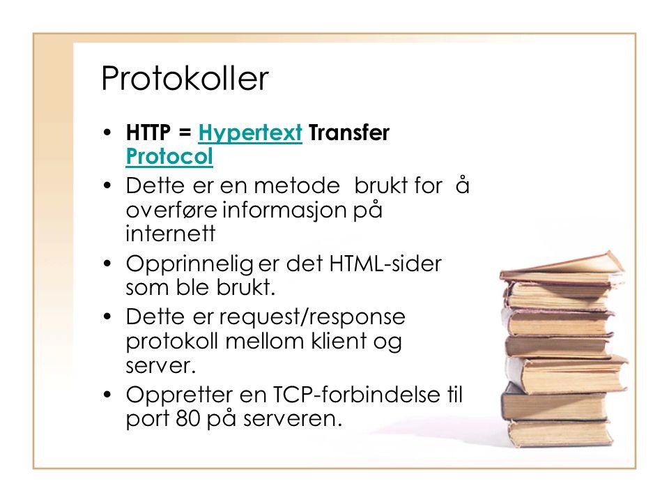 Protokoller • HTTP = Hypertext Transfer ProtocolHypertext Protocol •Dette er en metode brukt for å overføre informasjon på internett •Opprinnelig er d