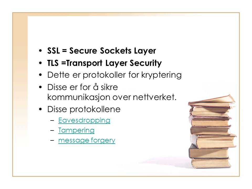 • SSL = Secure Sockets Layer • TLS =Transport Layer Security •Dette er protokoller for kryptering •Disse er for å sikre kommunikasjon over nettverket.