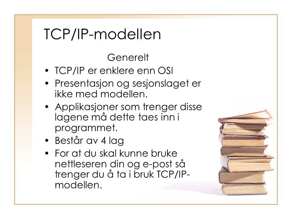 TCP/IP-modellen Generelt •TCP/IP er enklere enn OSI •Presentasjon og sesjonslaget er ikke med modellen. •Applikasjoner som trenger disse lagene må det