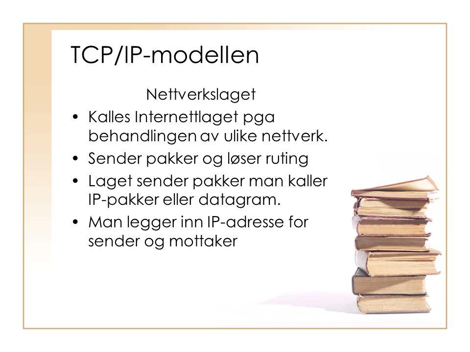 TCP/IP-modellen Nettverkslaget •Kalles Internettlaget pga behandlingen av ulike nettverk. •Sender pakker og løser ruting •Laget sender pakker man kall