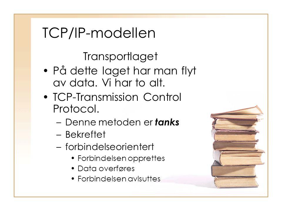 Transportlaget •På dette laget har man flyt av data. Vi har to alt. •TCP-Transmission Control Protocol. –Denne metoden er tanks –Bekreftet –forbindels