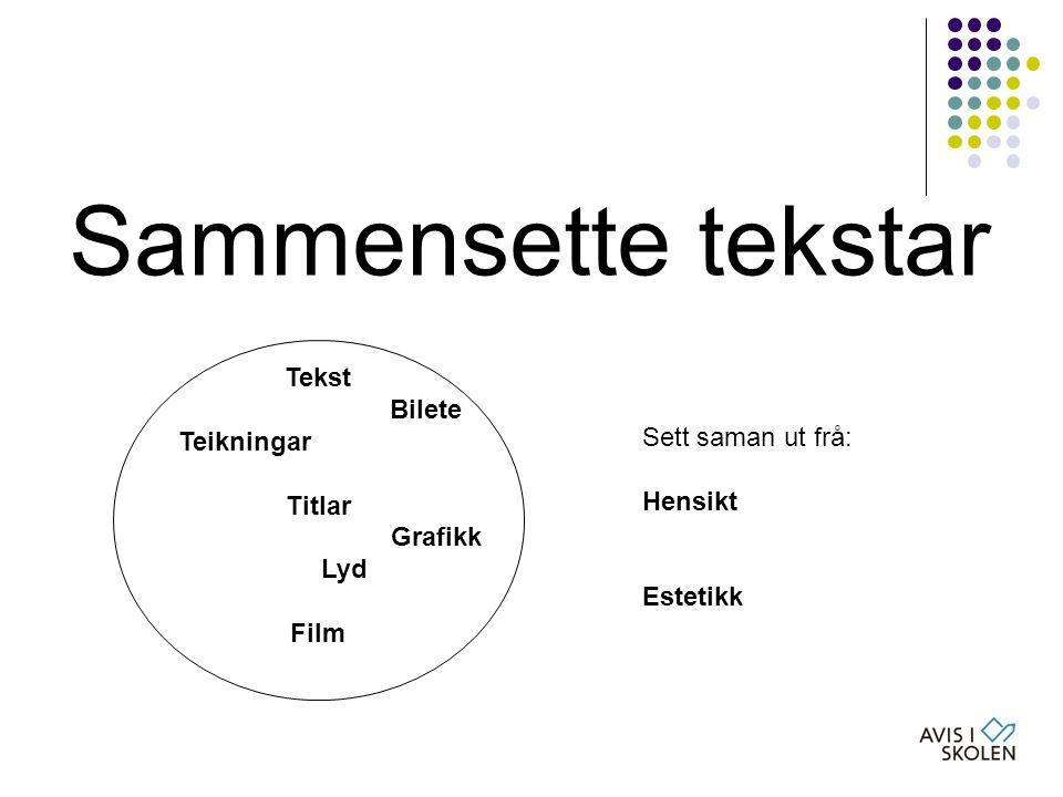 Sammensette tekstar … Sett saman ut frå: Hensikt Estetikk Tekst Bilete Teikningar Titlar Grafikk Lyd Film