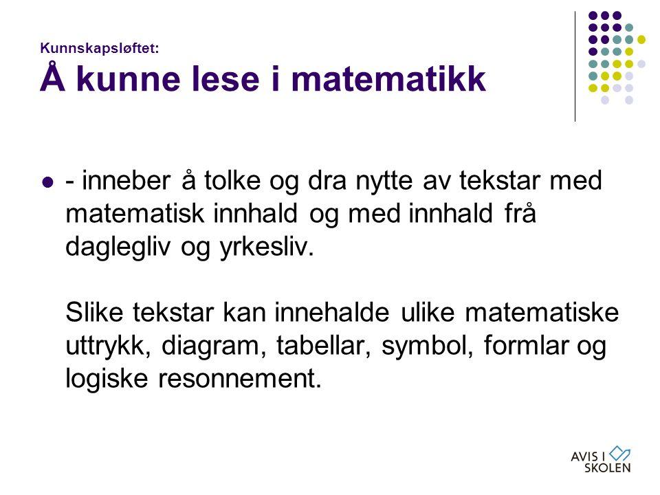 Kunnskapsløftet: Å kunne lese i matematikk  - inneber å tolke og dra nytte av tekstar med matematisk innhald og med innhald frå daglegliv og yrkesliv