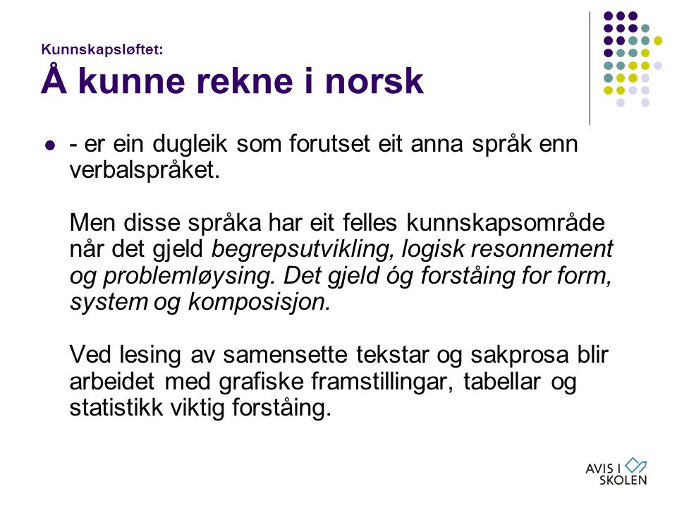 Kunnskapsløftet: Å kunne rekne i norsk  - er ein dugleik som forutset eit anna språk enn verbalspråket. Men disse språka har eit felles kunnskapsområ