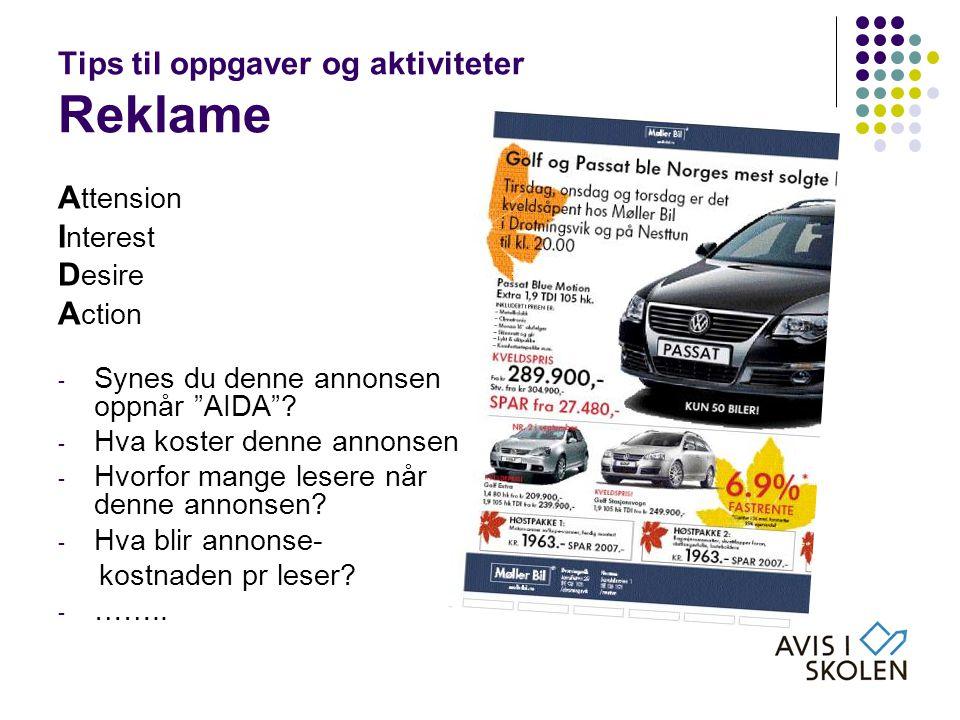 """Tips til oppgaver og aktiviteter Reklame A ttension I nterest D esire A ction - Synes du denne annonsen oppnår """"AIDA""""? - Hva koster denne annonsen - H"""