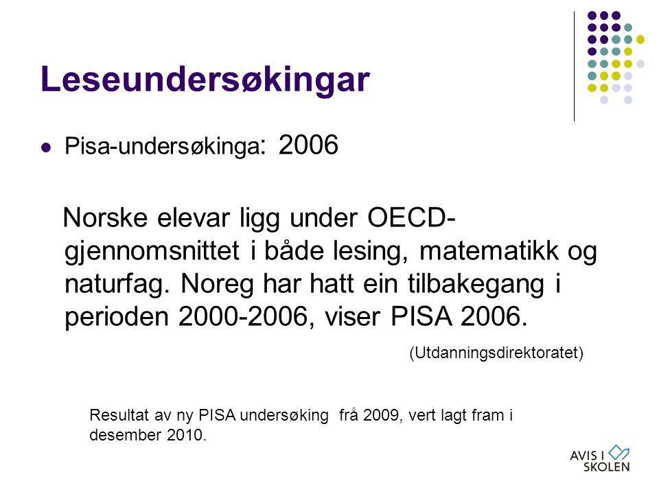 Leseundersøkingar  Pisa-undersøkinga : 2006 Norske elevar ligg under OECD- gjennomsnittet i både lesing, matematikk og naturfag. Noreg har hatt ein t