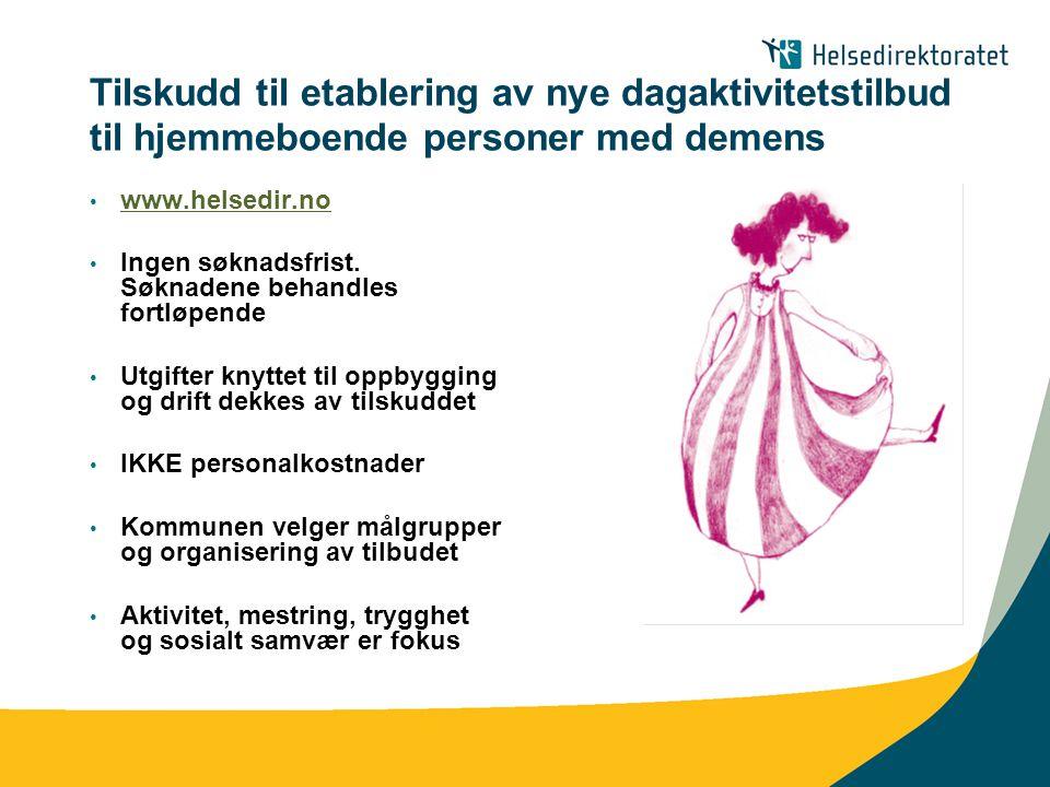 Tilskudd til etablering av nye dagaktivitetstilbud til hjemmeboende personer med demens • www.helsedir.no www.helsedir.no • Ingen søknadsfrist. Søknad