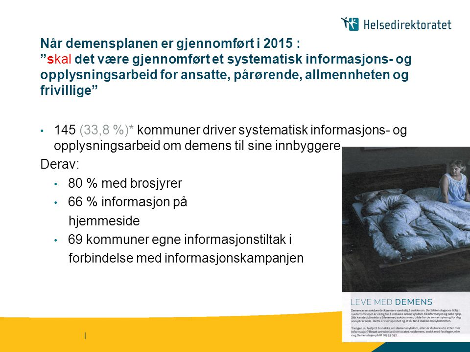 """Når demensplanen er gjennomført i 2015 : """"skal det være gjennomført et systematisk informasjons- og opplysningsarbeid for ansatte, pårørende, allmennh"""