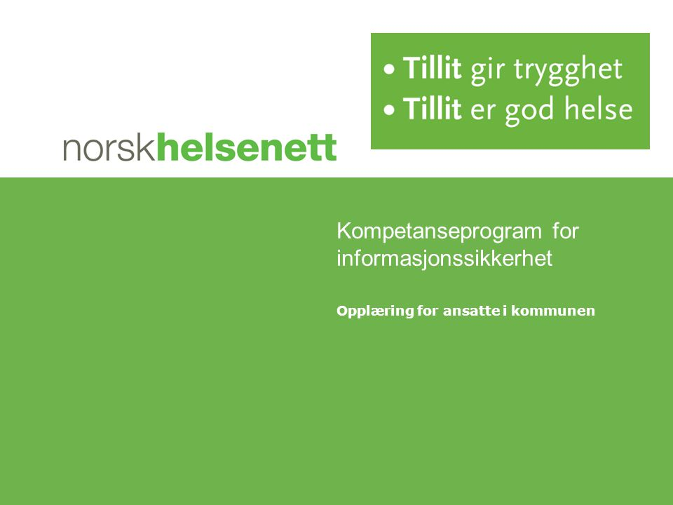HVORFOR INFORMASJONSSIKKERHET.© Norsk Helsenett.