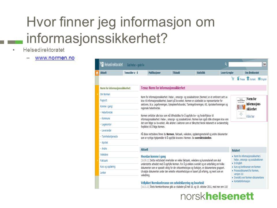 Hvor finner jeg informasjon om informasjonssikkerhet? •Helsedirektoratet –www.normen.nowww.normen.no