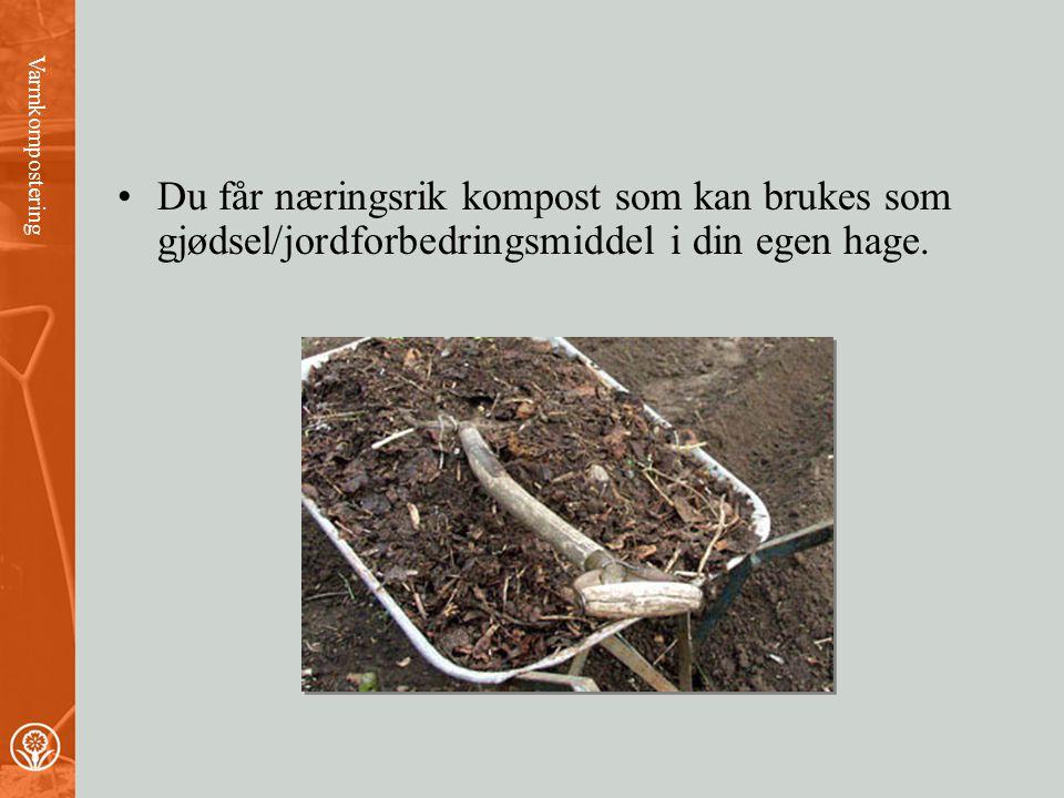 •Du får næringsrik kompost som kan brukes som gjødsel/jordforbedringsmiddel i din egen hage.