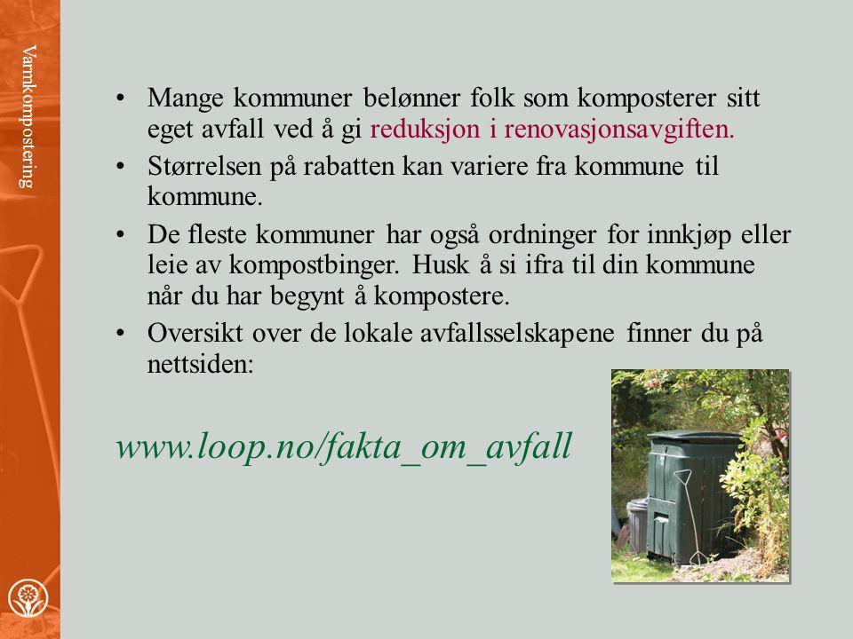 •Mange kommuner belønner folk som komposterer sitt eget avfall ved å gi reduksjon i renovasjonsavgiften.