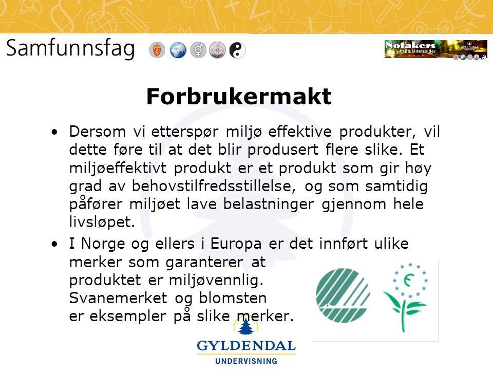 Forbrukermakt •Dersom vi etterspør miljø effektive produkter, vil dette føre til at det blir produsert flere slike. Et miljøeffektivt produkt er et pr