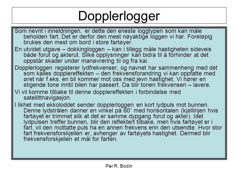 Per R. Bodin Dopplerlogger Som nevnt i inneldningen, er dette den eneste loggtypen som kan måle beholden fart. Det er derfor den mest nøyaktige loggen