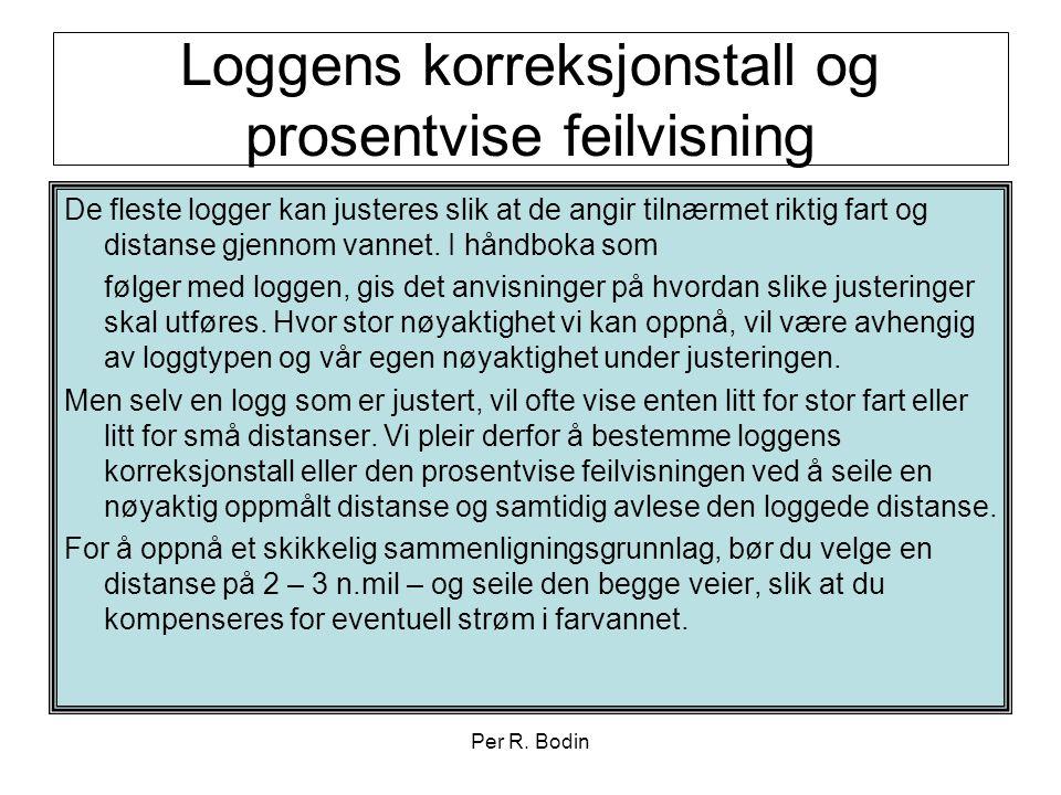 Per R. Bodin Loggens korreksjonstall og prosentvise feilvisning De fleste logger kan justeres slik at de angir tilnærmet riktig fart og distanse gjenn