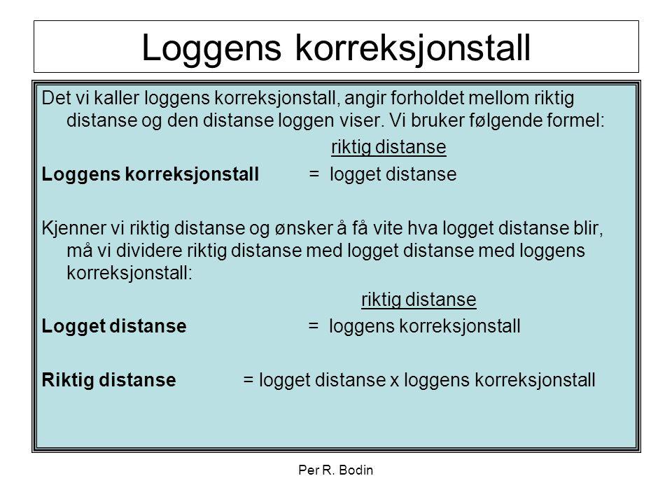 Per R. Bodin Loggens korreksjonstall Det vi kaller loggens korreksjonstall, angir forholdet mellom riktig distanse og den distanse loggen viser. Vi br