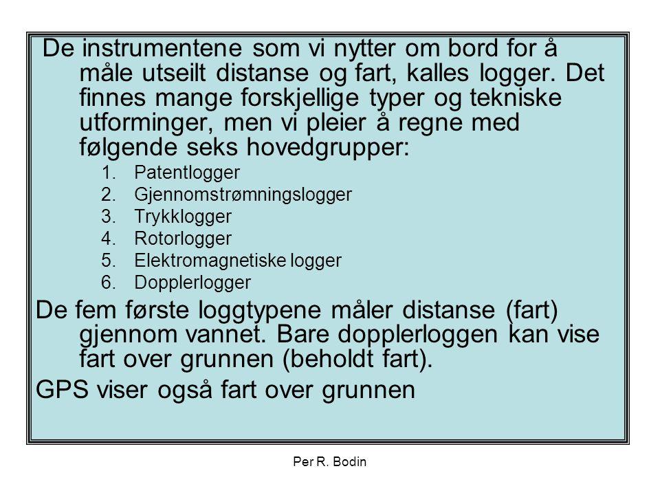 Per R. Bodin De instrumentene som vi nytter om bord for å måle utseilt distanse og fart, kalles logger. Det finnes mange forskjellige typer og teknisk