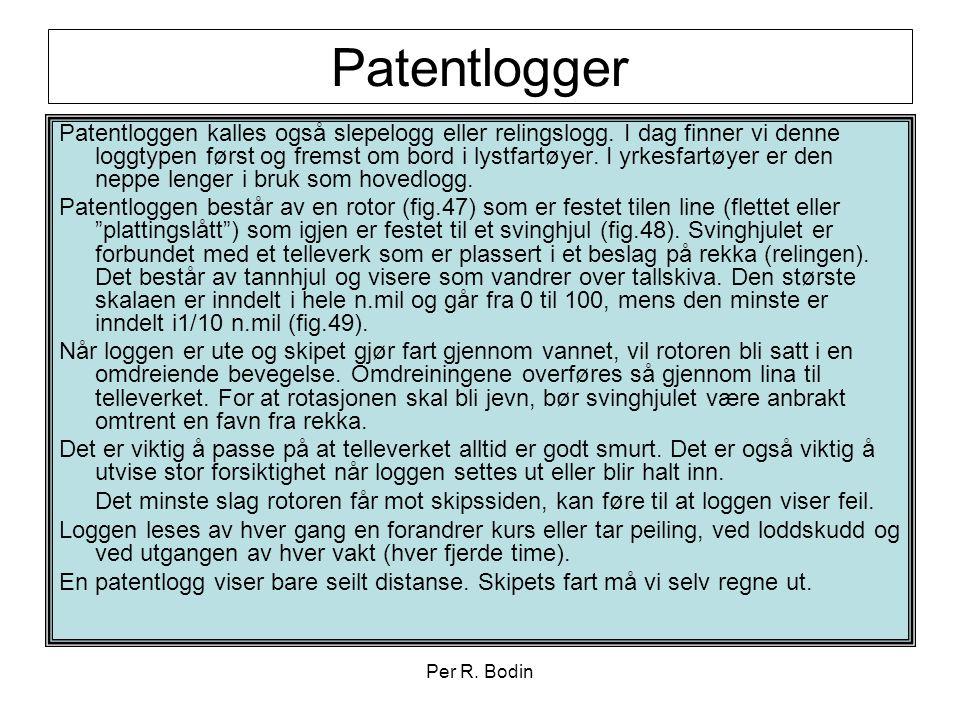 Per R. Bodin Patentlogger Patentloggen kalles også slepelogg eller relingslogg. I dag finner vi denne loggtypen først og fremst om bord i lystfartøyer