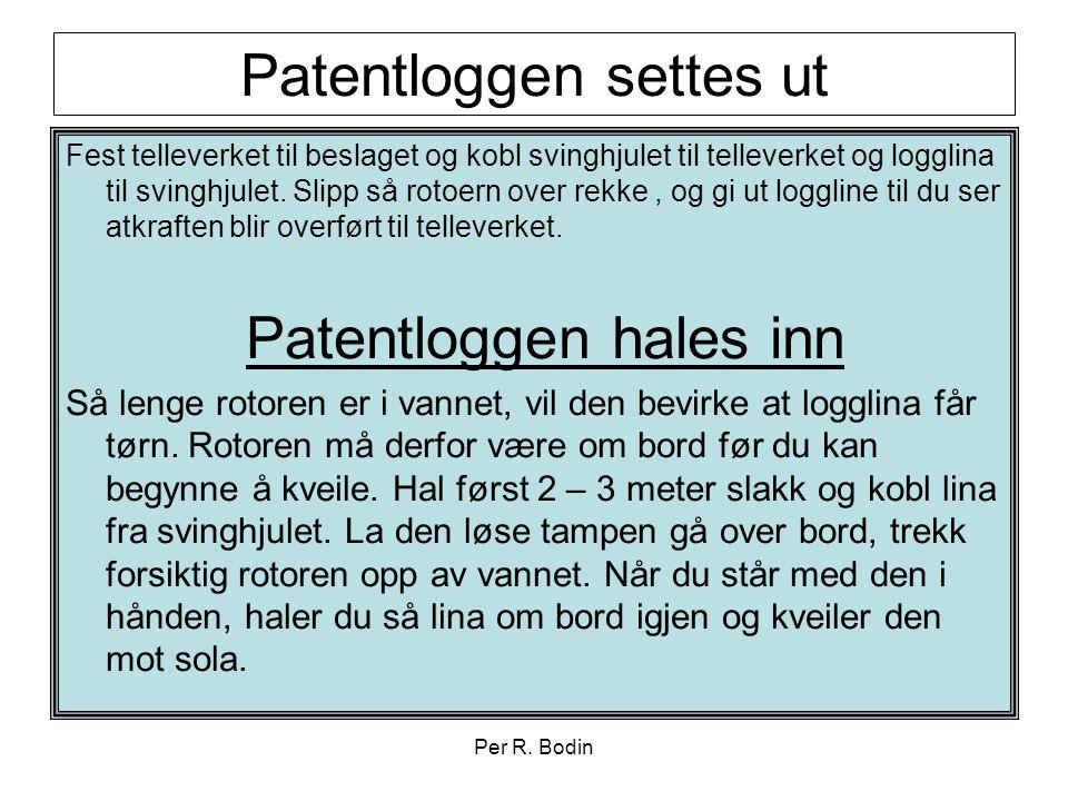 Per R. Bodin Patentloggen settes ut Fest telleverket til beslaget og kobl svinghjulet til telleverket og logglina til svinghjulet. Slipp så rotoern ov