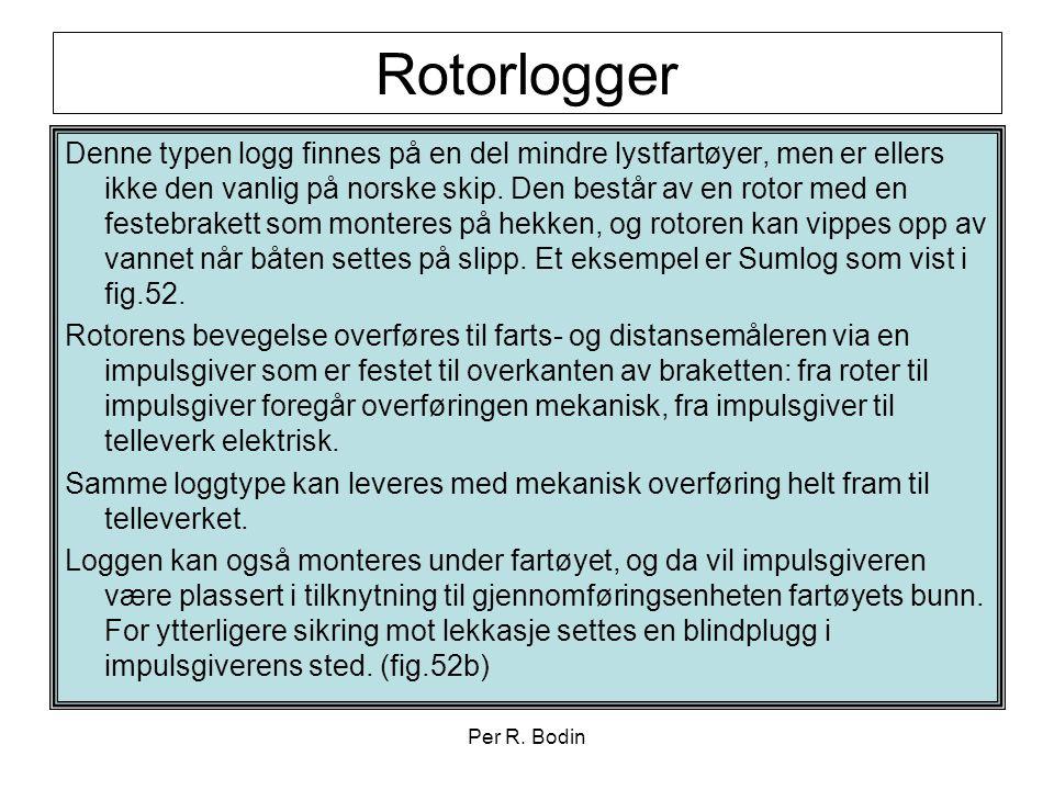Per R. Bodin Rotorlogger Denne typen logg finnes på en del mindre lystfartøyer, men er ellers ikke den vanlig på norske skip. Den består av en rotor m