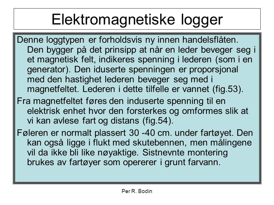 Per R. Bodin Elektromagnetiske logger Denne loggtypen er forholdsvis ny innen handelsflåten. Den bygger på det prinsipp at når en leder beveger seg i