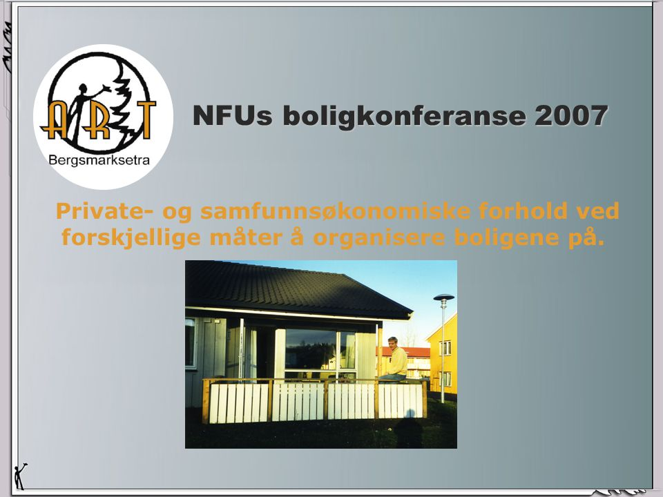 NFUs boligkonferanse 2007 Private- og samfunnsøkonomiske forhold ved forskjellige måter å organisere boligene på.