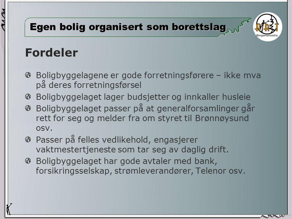 Egen bolig organisert som borettslag Fordeler Boligbyggelagene er gode forretningsførere – ikke mva på deres forretningsførsel Boligbyggelaget lager budsjetter og innkaller husleie Boligbyggelaget passer på at generalforsamlinger går rett for seg og melder fra om styret til Brønnøysund osv.
