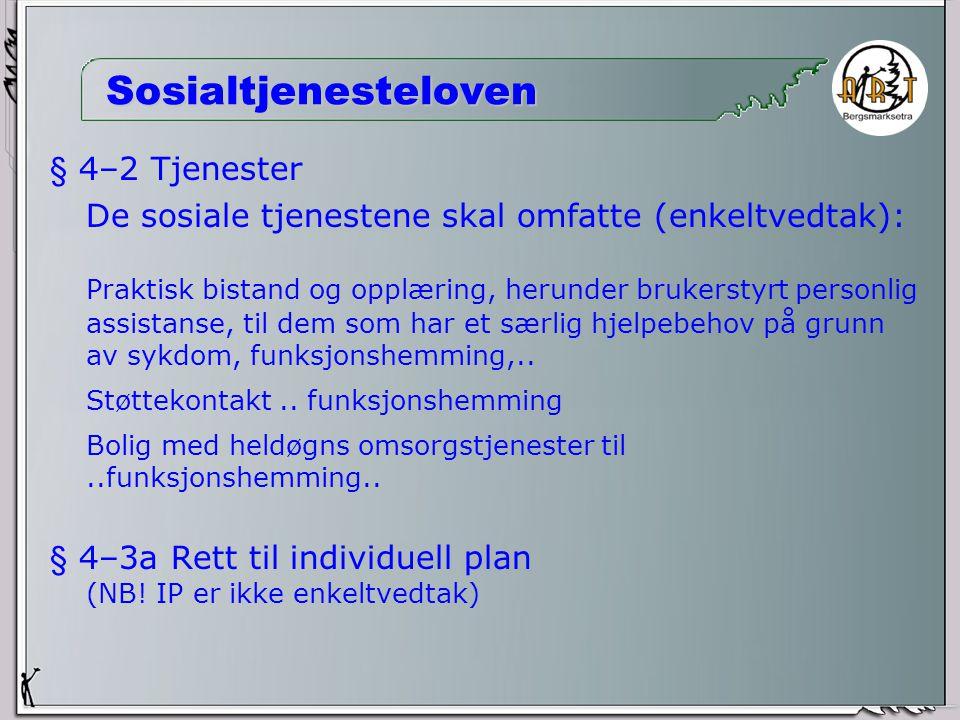 Sosialtjenesteloven § 2-3 Opplæring av sosialtjenestens personell Kommunen har ansvar for nødvendig opplæring av sosialtjenestens personell.