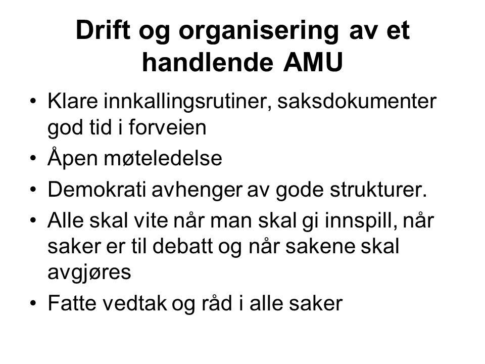 Drift og organisering av et handlende AMU •Klare innkallingsrutiner, saksdokumenter god tid i forveien •Åpen møteledelse •Demokrati avhenger av gode s