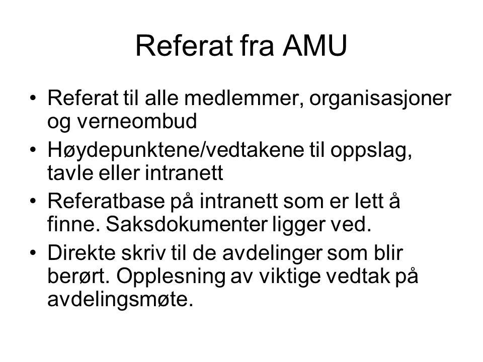 Referat fra AMU •Referat til alle medlemmer, organisasjoner og verneombud •Høydepunktene/vedtakene til oppslag, tavle eller intranett •Referatbase på