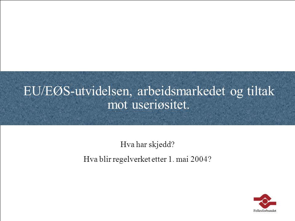 Kart EU/EØS-utvidelsen, arbeidsmarkedet og tiltak mot useriøsitet. Hva har skjedd? Hva blir regelverket etter 1. mai 2004?