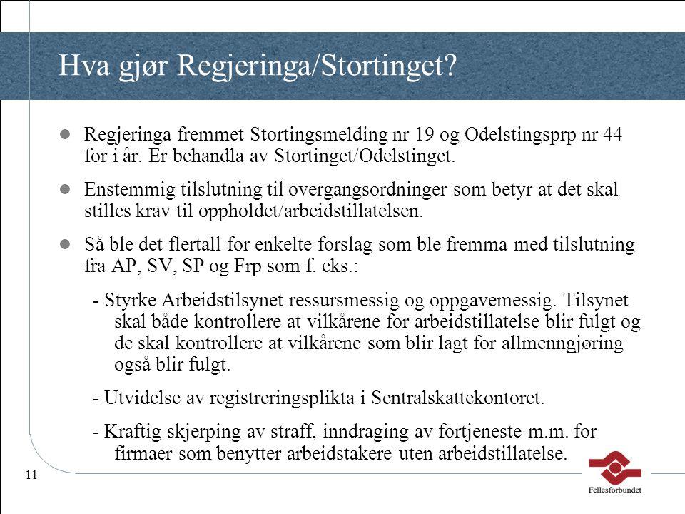 11 Hva gjør Regjeringa/Stortinget?  Regjeringa fremmet Stortingsmelding nr 19 og Odelstingsprp nr 44 for i år. Er behandla av Stortinget/Odelstinget.