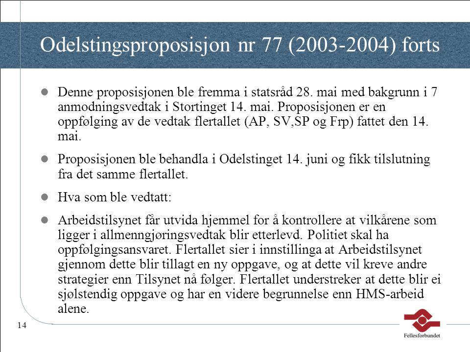 14 Odelstingsproposisjon nr 77 (2003-2004) forts  Denne proposisjonen ble fremma i statsråd 28. mai med bakgrunn i 7 anmodningsvedtak i Stortinget 14