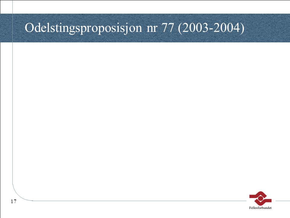 17 Odelstingsproposisjon nr 77 (2003-2004)