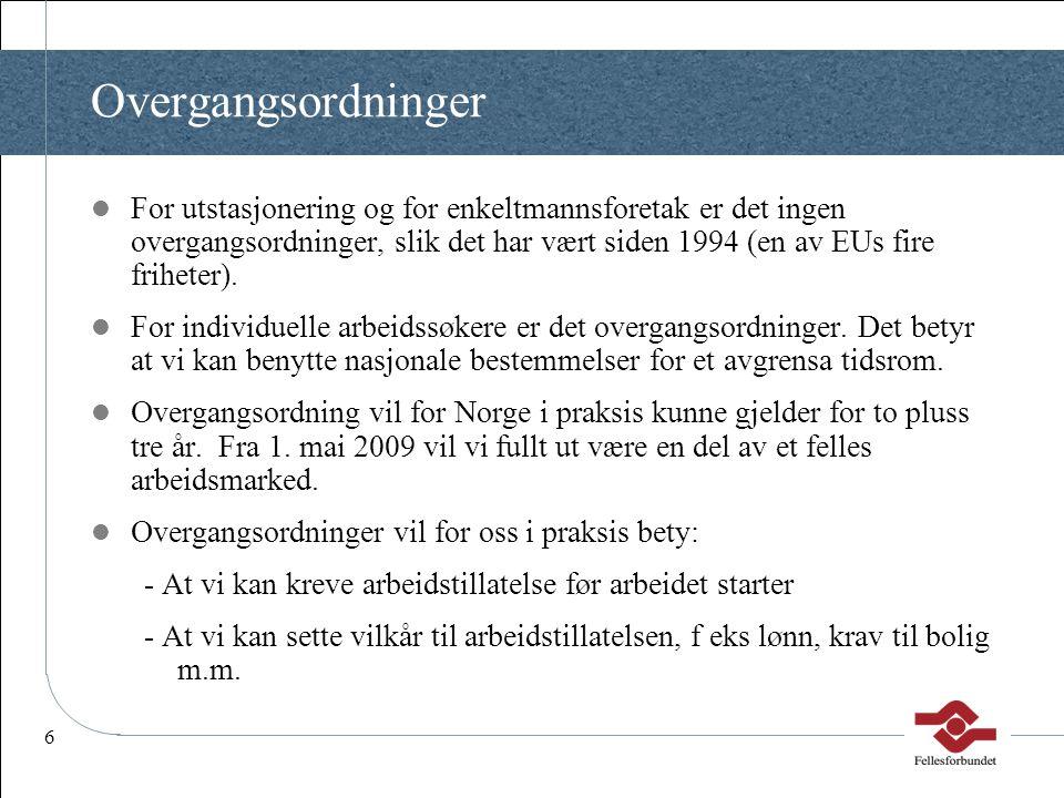 6 Overgangsordninger  For utstasjonering og for enkeltmannsforetak er det ingen overgangsordninger, slik det har vært siden 1994 (en av EUs fire frih
