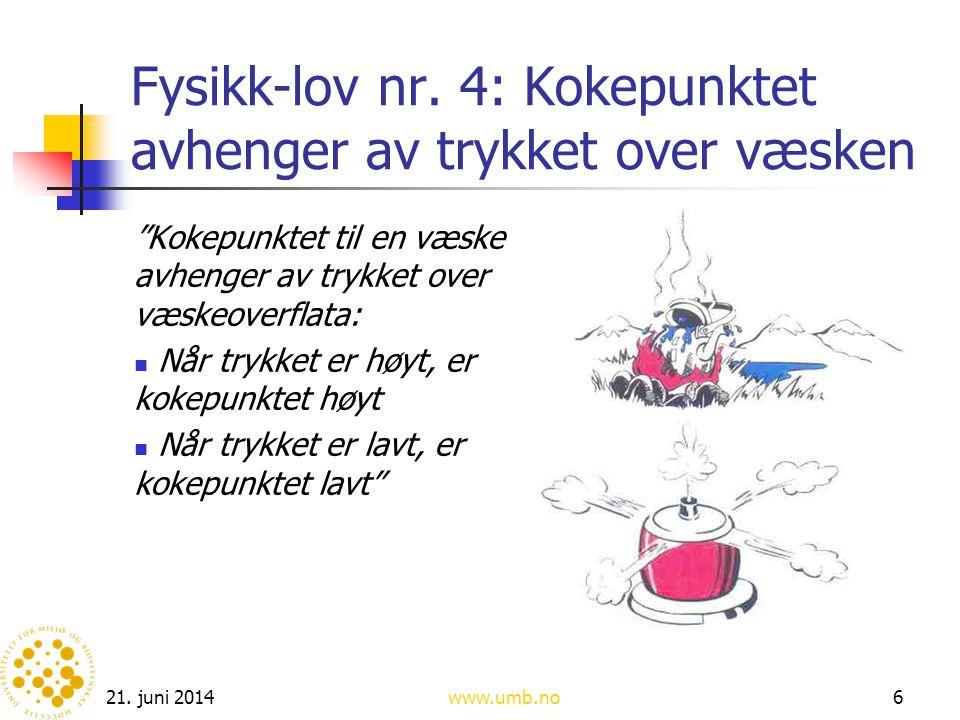"""21. juni 2014www.umb.no6 Fysikk-lov nr. 4: Kokepunktet avhenger av trykket over væsken """"Kokepunktet til en væske avhenger av trykket over væskeoverfla"""