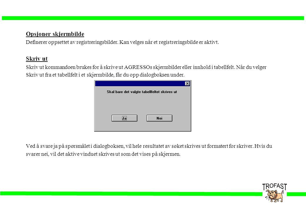 Opsjoner skjermbilde Definerer oppsettet av registreringsbilder. Kan velges når et registreringsbilde er aktivt. Skriv ut Skriv ut kommandoen brukes f