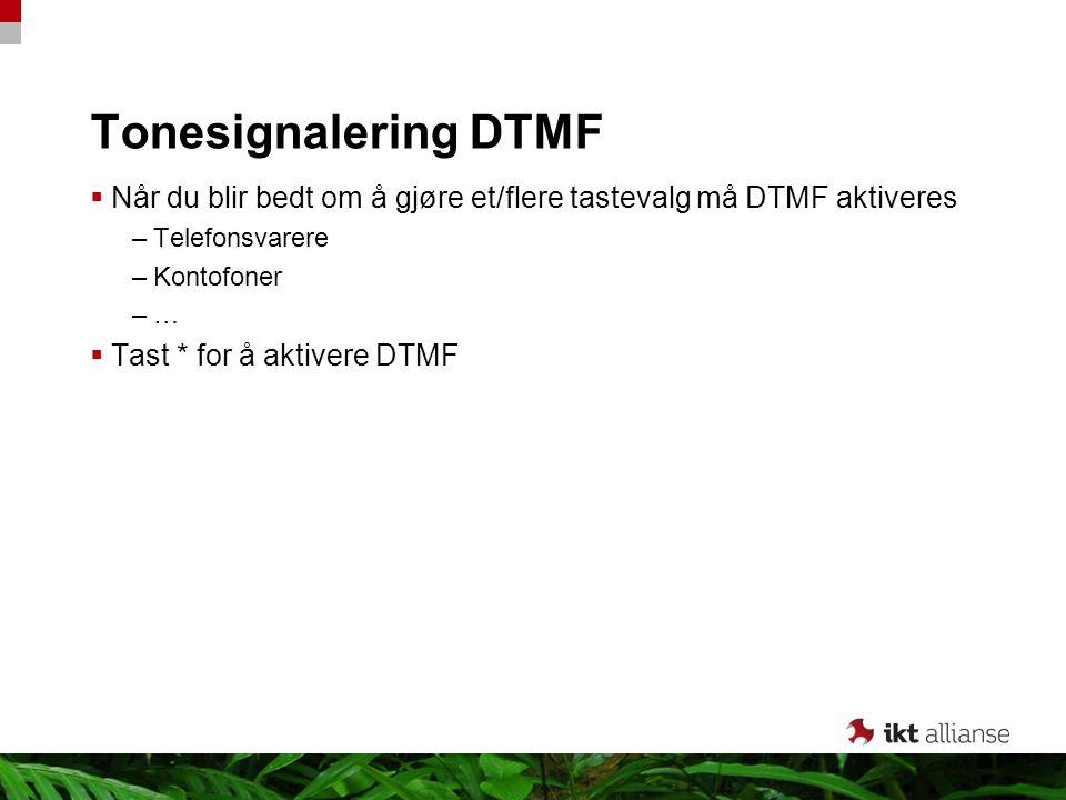 Tonesignalering DTMF  Når du blir bedt om å gjøre et/flere tastevalg må DTMF aktiveres –Telefonsvarere –Kontofoner –…  Tast * for å aktivere DTMF