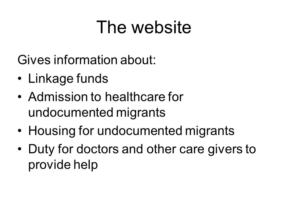 The website Gives information about: •Linkage funds •Admission to healthcare for undocumented migrants •Housing for undocumented migrants •Duty for doctors and other care givers to provide help