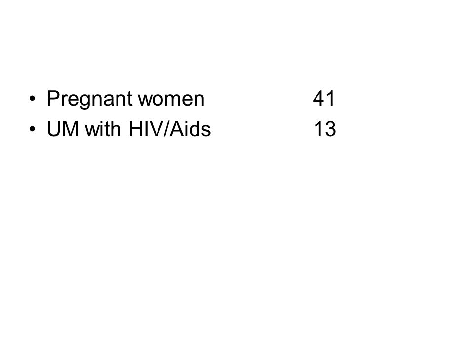 •Pregnant women41 •UM with HIV/Aids13