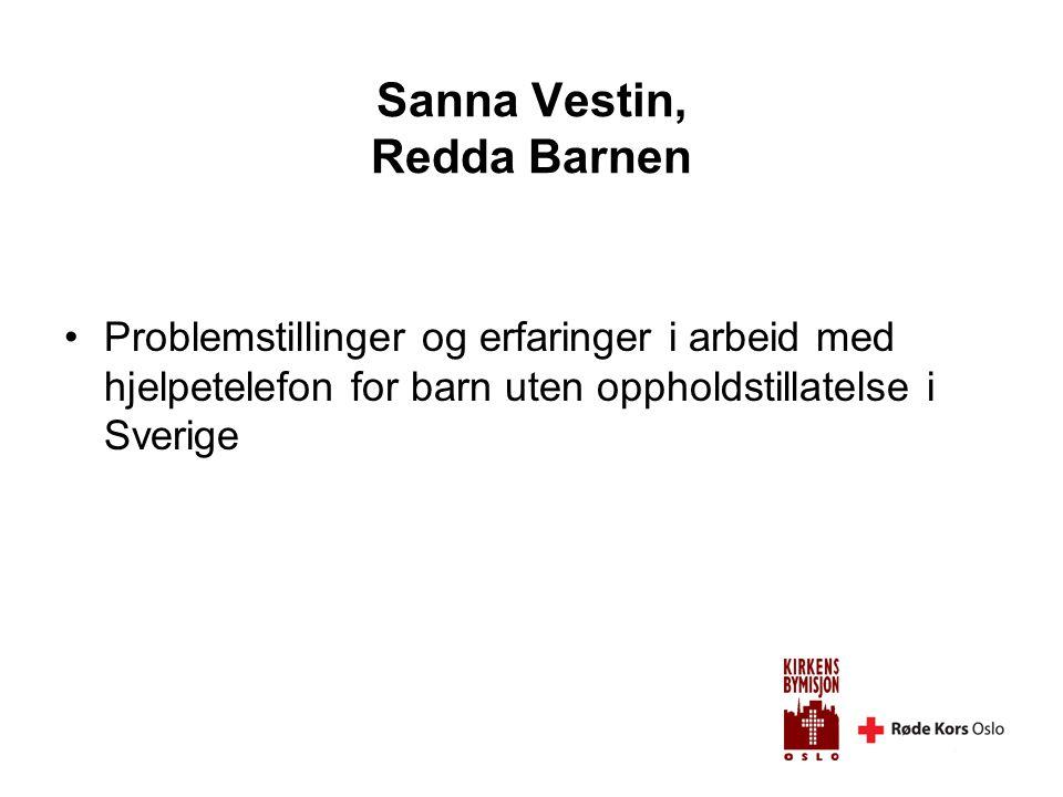 Sanna Vestin, Redda Barnen •Problemstillinger og erfaringer i arbeid med hjelpetelefon for barn uten oppholdstillatelse i Sverige