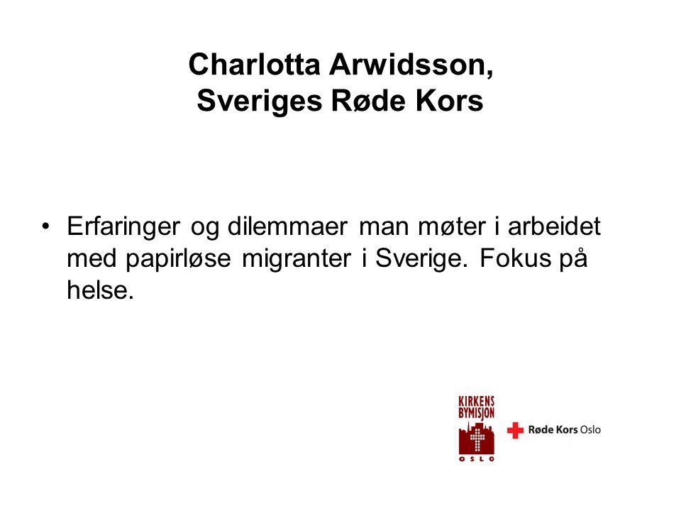 Charlotta Arwidsson, Sveriges Røde Kors •Erfaringer og dilemmaer man møter i arbeidet med papirløse migranter i Sverige.