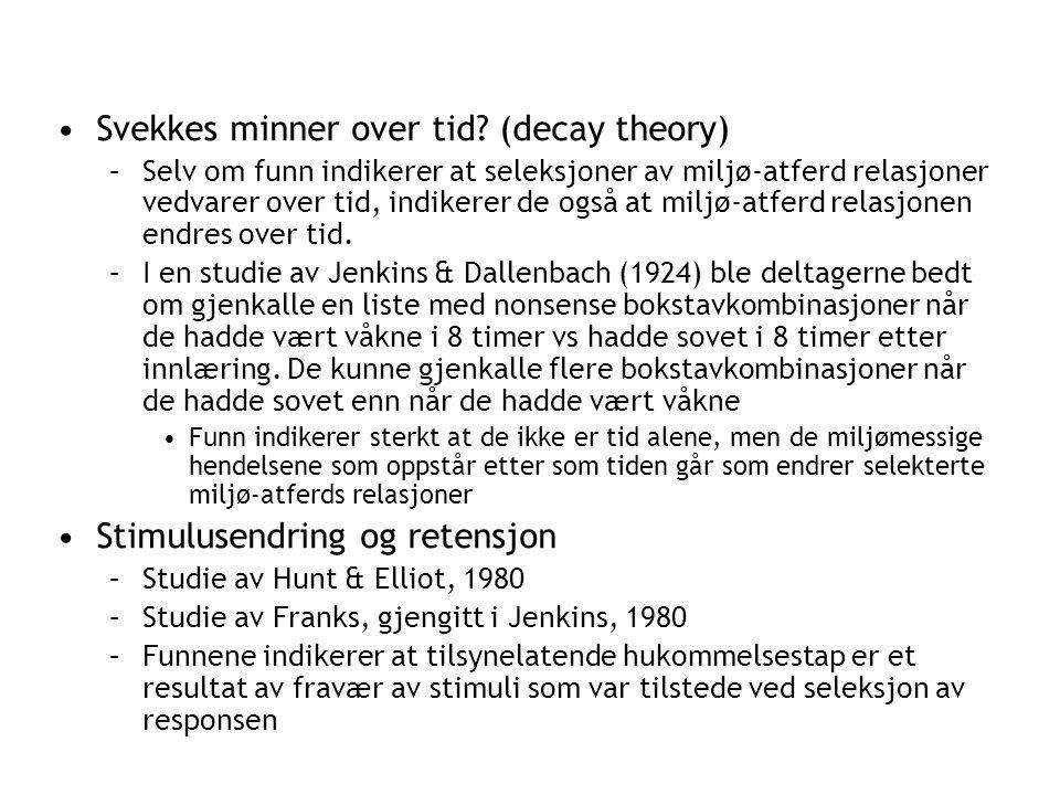 •Svekkes minner over tid? (decay theory) –Selv om funn indikerer at seleksjoner av miljø-atferd relasjoner vedvarer over tid, indikerer de også at mil