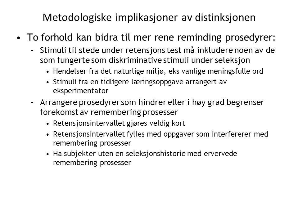 Metodologiske implikasjoner av distinksjonen •To forhold kan bidra til mer rene reminding prosedyrer: –Stimuli til stede under retensjons test må inkl