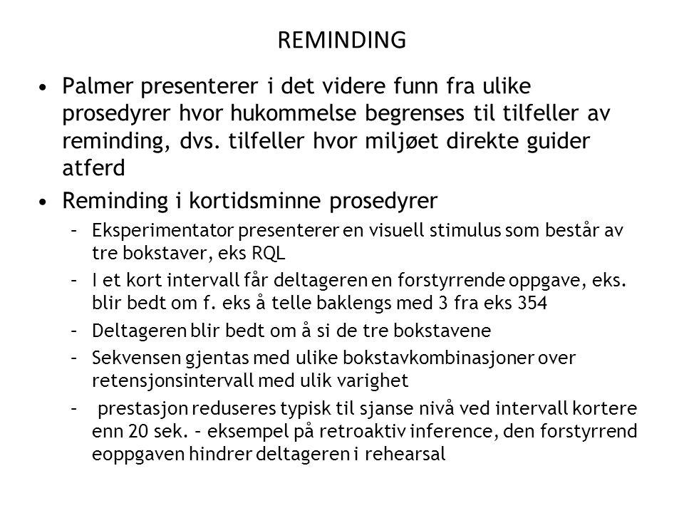 REMINDING •Palmer presenterer i det videre funn fra ulike prosedyrer hvor hukommelse begrenses til tilfeller av reminding, dvs.