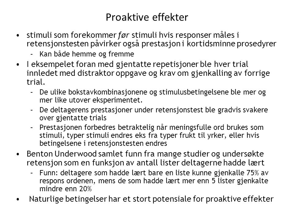 Proaktive effekter •stimuli som forekommer før stimuli hvis responser måles i retensjonstesten påvirker også prestasjon i kortidsminne prosedyrer –Kan
